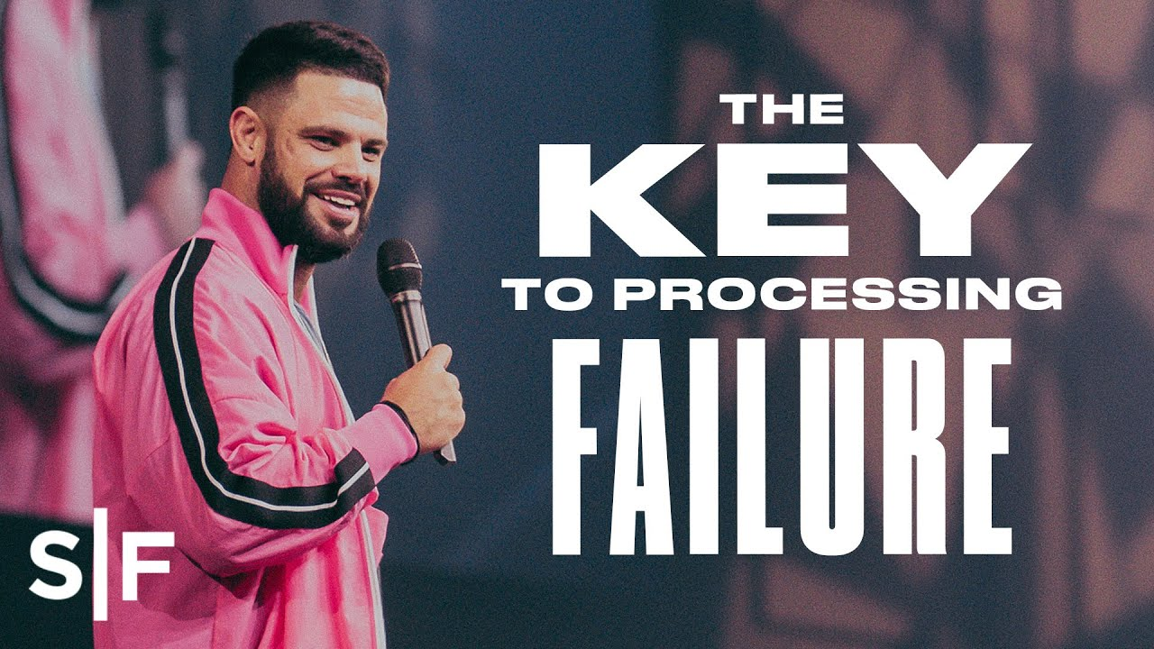The Key To Processing Failure | Steven Furtick