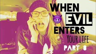 When evil enters your life - Part 8