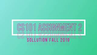 CS101 Assignment 2 Solution fall 2019