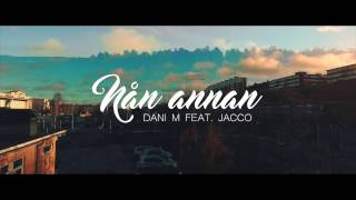 Dani M - Nån Annan ft. Jacco
