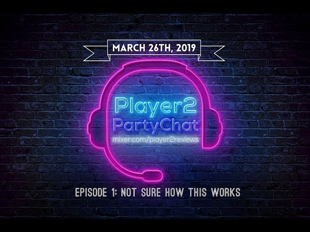 Player2PartyChat Episode 1: Not Sure How This Works