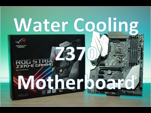 PC Build Log # 3 Water cooling Asus Z370-E Motherboard