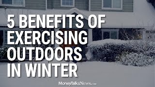 5 Benefits of Exercising Outdoors in Winter