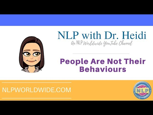 People Are Not Their Behaviours - NLP Pressuposition