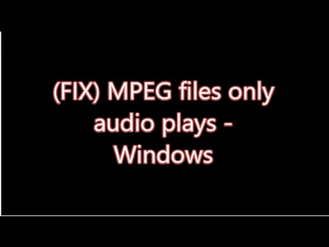 How To Play MPEG Videos On Windows 10/8.1/8/7/vista