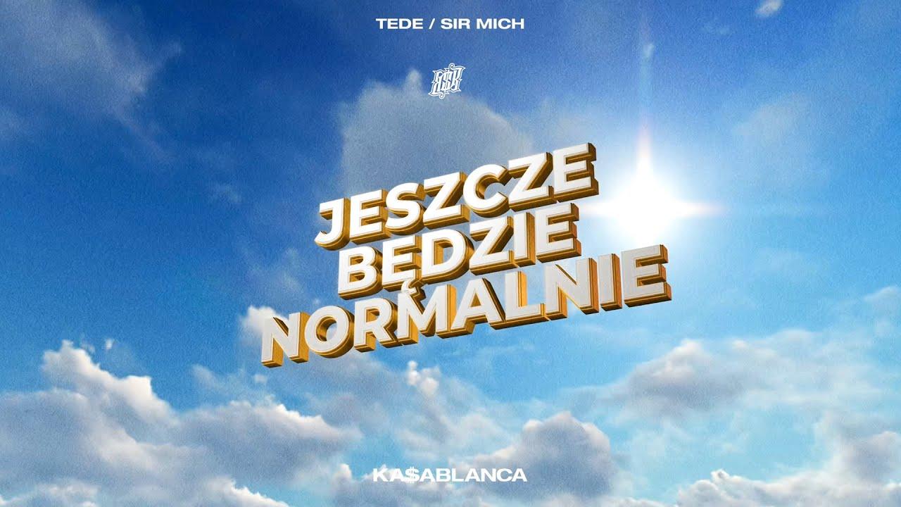 TEDE & SIR MICH - JESZCZE BĘDZIE NORMALNIE / KA$ABLANCA
