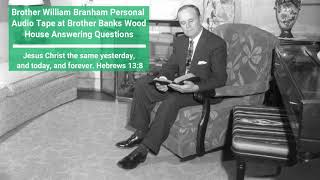 Personal Audio of Brother Branham at Brother Banks Wood House
