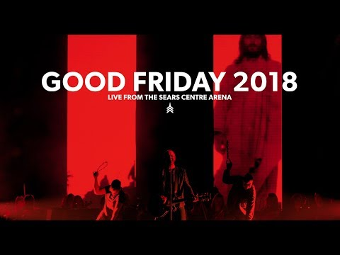 Good Friday 2018 | Live from the Sears Centre Arena
