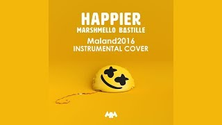 Happier - Marshmello feat. Bastille (Maland2016 INSTRUMENTAL COVER)