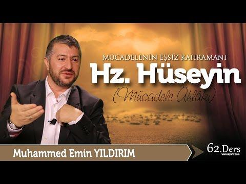 Mücadelenin Eşsiz Kahramanı Hz. Hüseyin / Muhammed Emin Yıldırım (62. Ders)