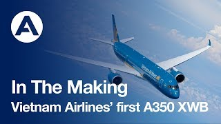In the making: Vietnam Airlines' first A350 XWB