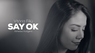 Say Ok - Vanessa Hudgens (Cover by Vitória Filiú)