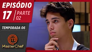 MASTERCHEF BRASIL (21/07/2019) | PARTE 2 | EP 17 | TEMP 06