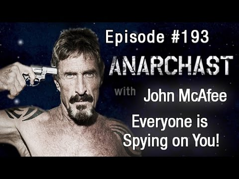 Anarchast Ep. 193 John McAfee: Everyone is Spying on You!