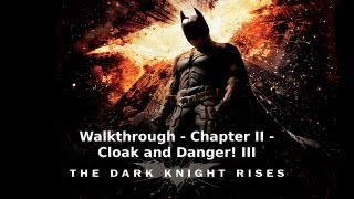 The Dark Knight Rises - Walkthrough - Chapter II - Cloak and Danger! III