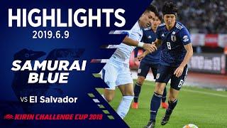 【Match Highlights】キリンチャレンジカップ2019 vsエルサルバドル代表(6/9@宮城)