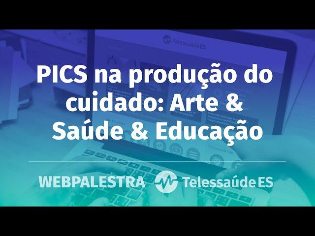 Webpalestra: PICS na produção do cuidado - Arte & Saúde & Educação