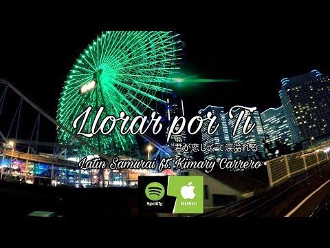 Llorar por ti (君が恋しくて涙溢れる)-Latin Samurai ft. Kimary Carrero