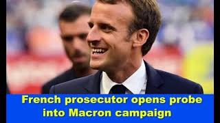 French prosecutor opens probe into Macron campaign,Hk Reading Book,