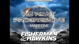 WE WANT PROGRESSIVE #018 MAKE ONE and GUEST MIX FISHERMAN&HAWKINS mp3