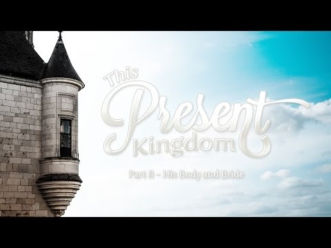 "His Body and Bride (Series: ""This Present Kingdom"" - Part 8), Pastor Tyler Hoyt"