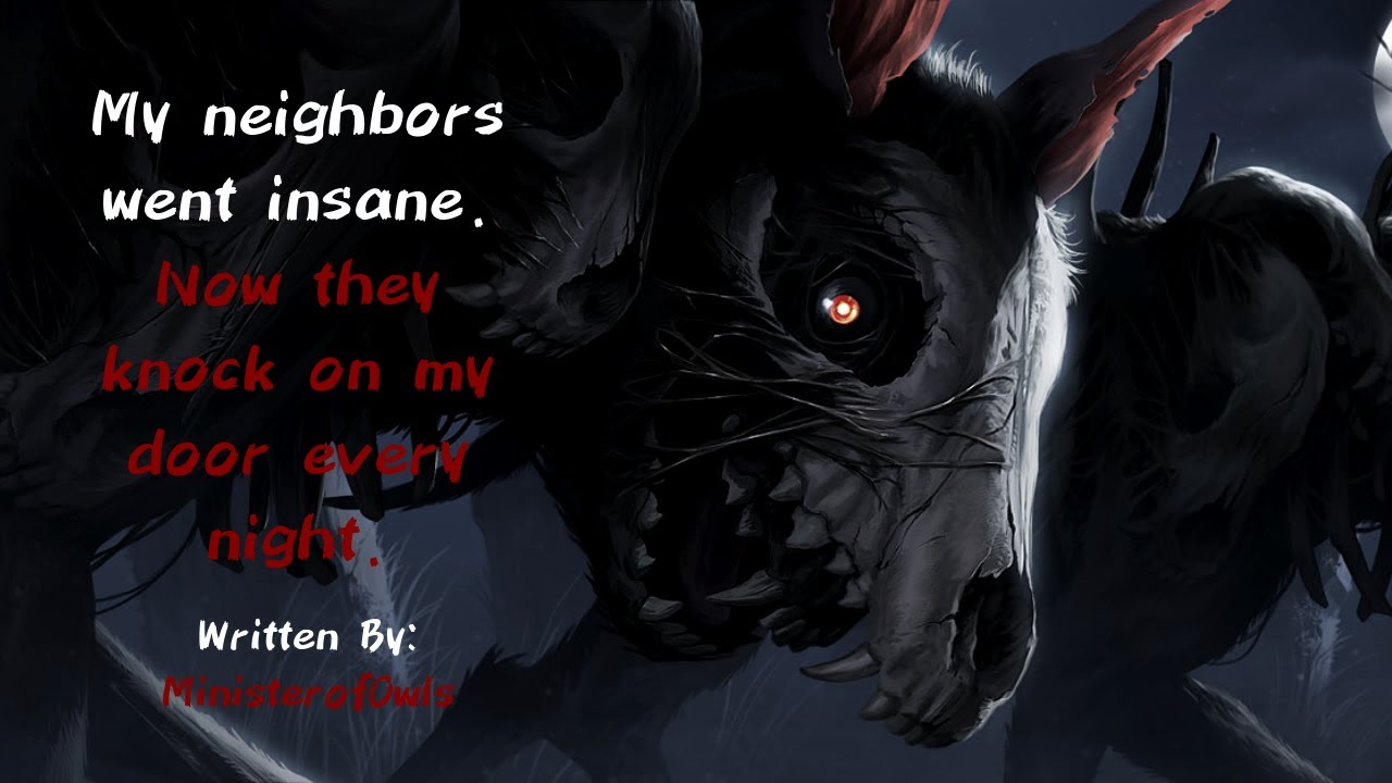 """My Neighbors Went Insane. Now They Knock on My Door Every Night"" CreepyPasta 