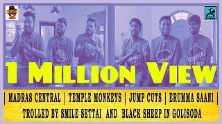 Madras Central,Temple Monkeys,Jump Cuts & ERUMMA SAANI |Trolled by Smile Settai & Black Sheep
