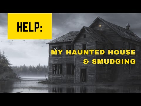Help For: My House is Haunted and Learning how to Smudge