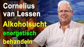 Energetische Suchtauflösung Alkoholsucht | Cornelius van Lessen