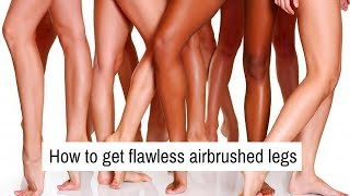 How to get flawless air brushed legs in minutes