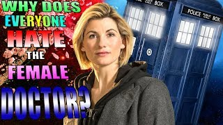 WHY does EVERYONE HATE the FEMALE DOCTOR?