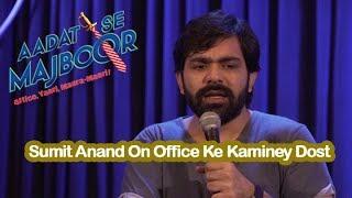 Sumit Anand on Office Ke Kaminey Dost | Aadat Se Majboor