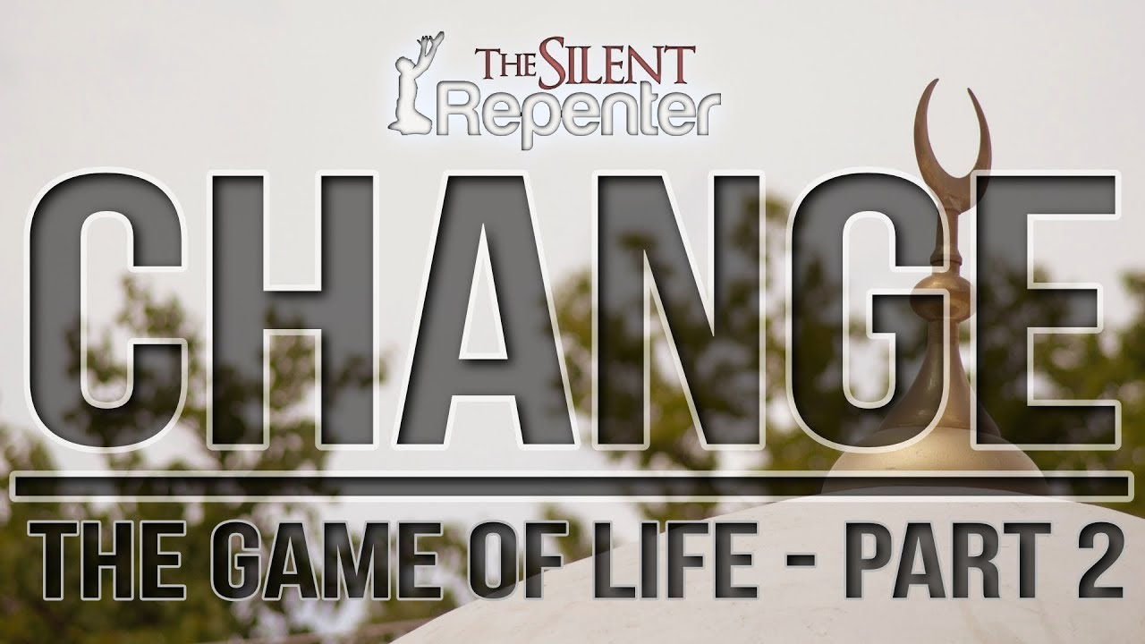 Change - The Game Of Life Pt. 2 - The Silent Repenter