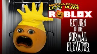 Roblox: RETURN to the NORMAL ELEVATOR! [Annoying Orange Plays]