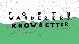 Forth Wanderers - Know Better [Official Lyric Video]