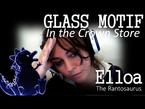Glass Motif in the Crown Store -  Elloa The Rantosaurus Ep35