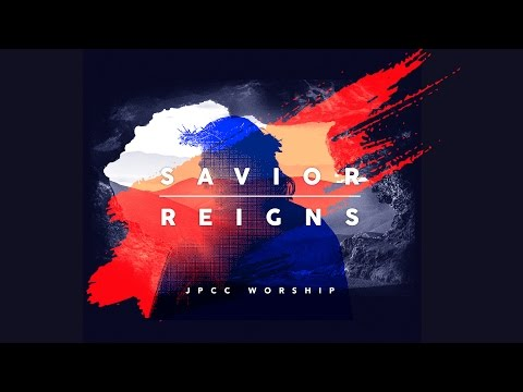 JPCC Worship - Savior Reigns - Studio Version