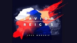 Savior Reigns Studio Version Jpcc Worship