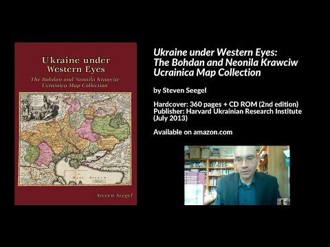 Ukraine under Western Eyes: Krawciw Ucrainica Map Collection, Steven Seegel