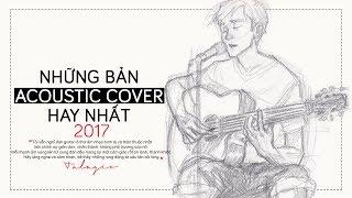 NHỮNG BẢN ACOUSTIC COVER HAY NHẤT 2017