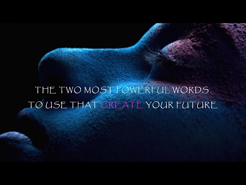 THE TWO MOST POWERFUL WORDS TO USE THAT CREATE YOUR FUTURE