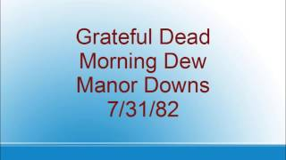 Grateful Dead - Morning Dew - Manor Downs - 7/31/82