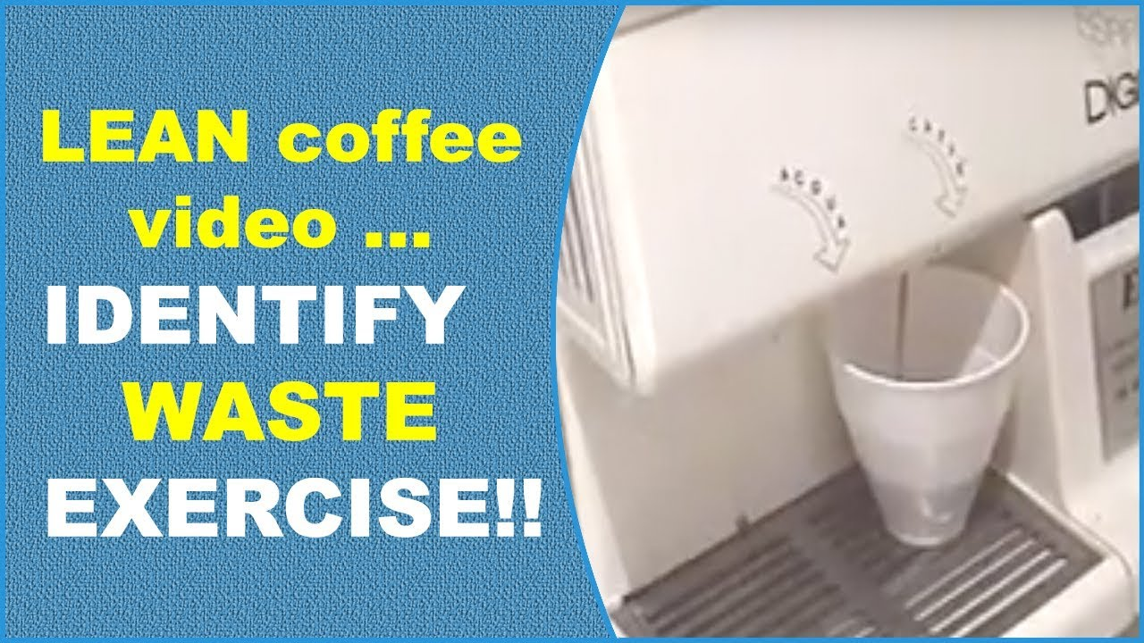 Lean coffee video. Identify waste exercise.