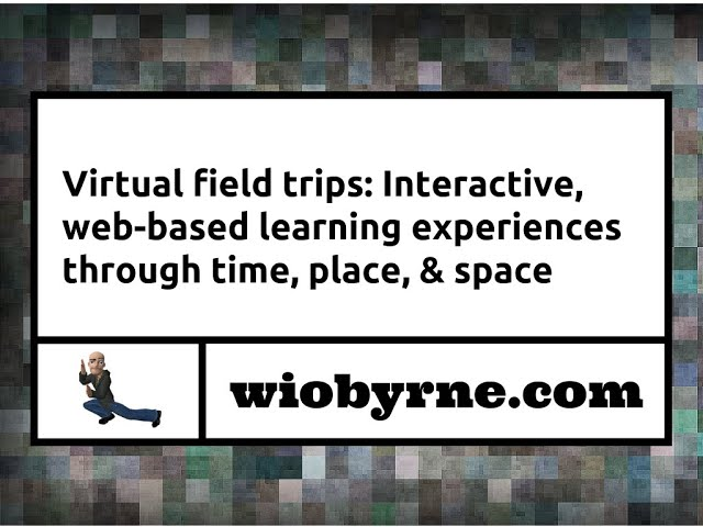 Virtual field trips: Interactive, web-based learning experiences through time, place, & space