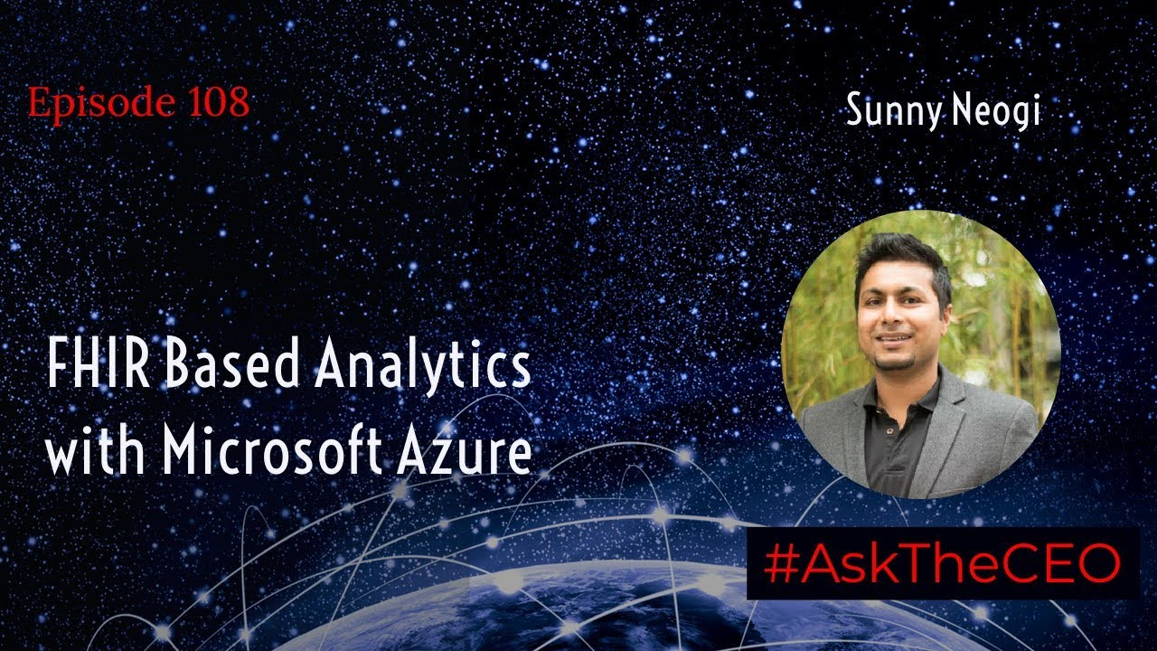 FHIR Based Analytics with Microsoft Azure: #AskTheCEO With Sunny Neogi