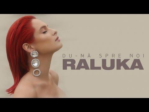 Raluka - Du-ma Spre Noi | Videoclip oficial
