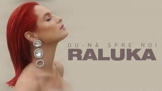 Raluka - Du-ma Spre Noi Videoclip oficial