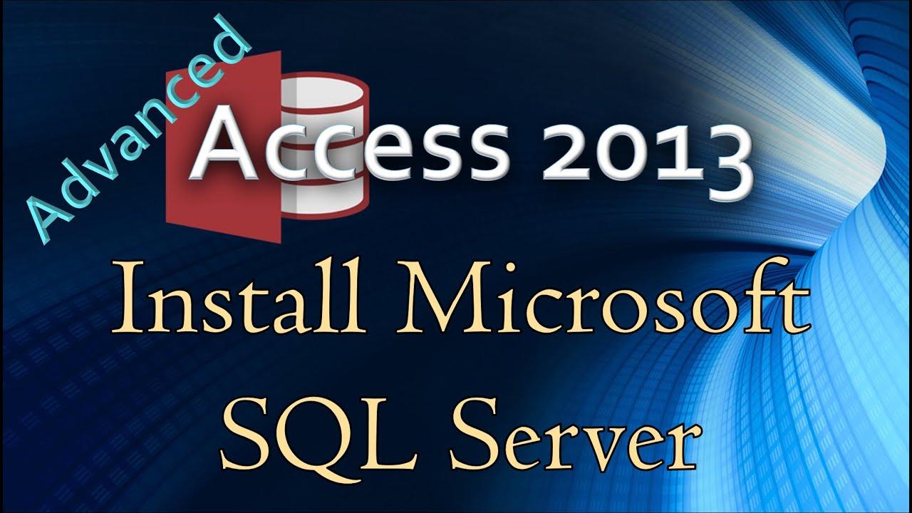 3. (Advanced Programming In Access 2013) Installing Microsoft SQL Server