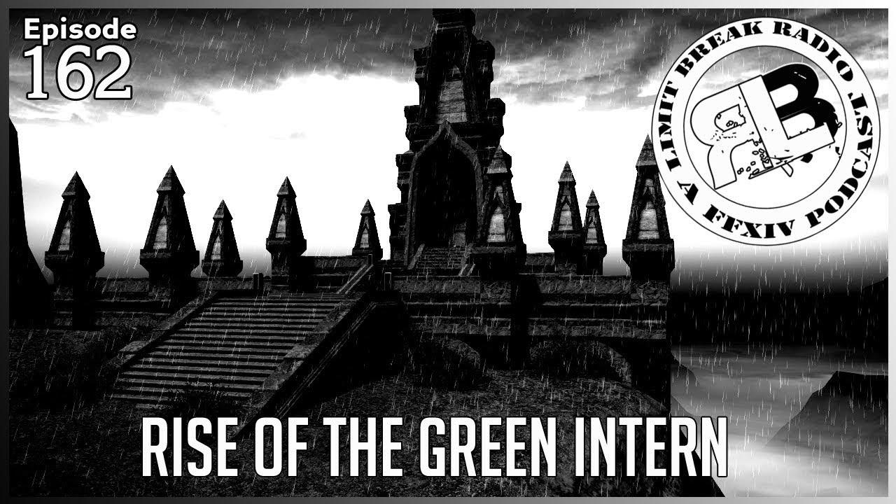 (FFXIV Podcast) Limit Break Radio: A Radio Reborn - Episode 162 - Rise of  the Green Intern