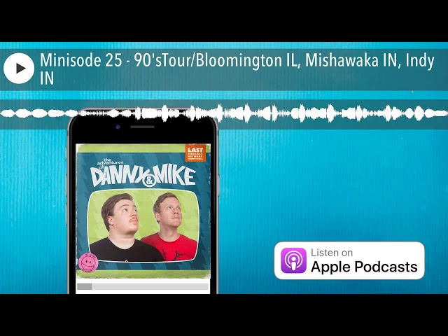 Minisode 25 - 90'sTour/Bloomington IL, Mishawaka IN, Indy IN